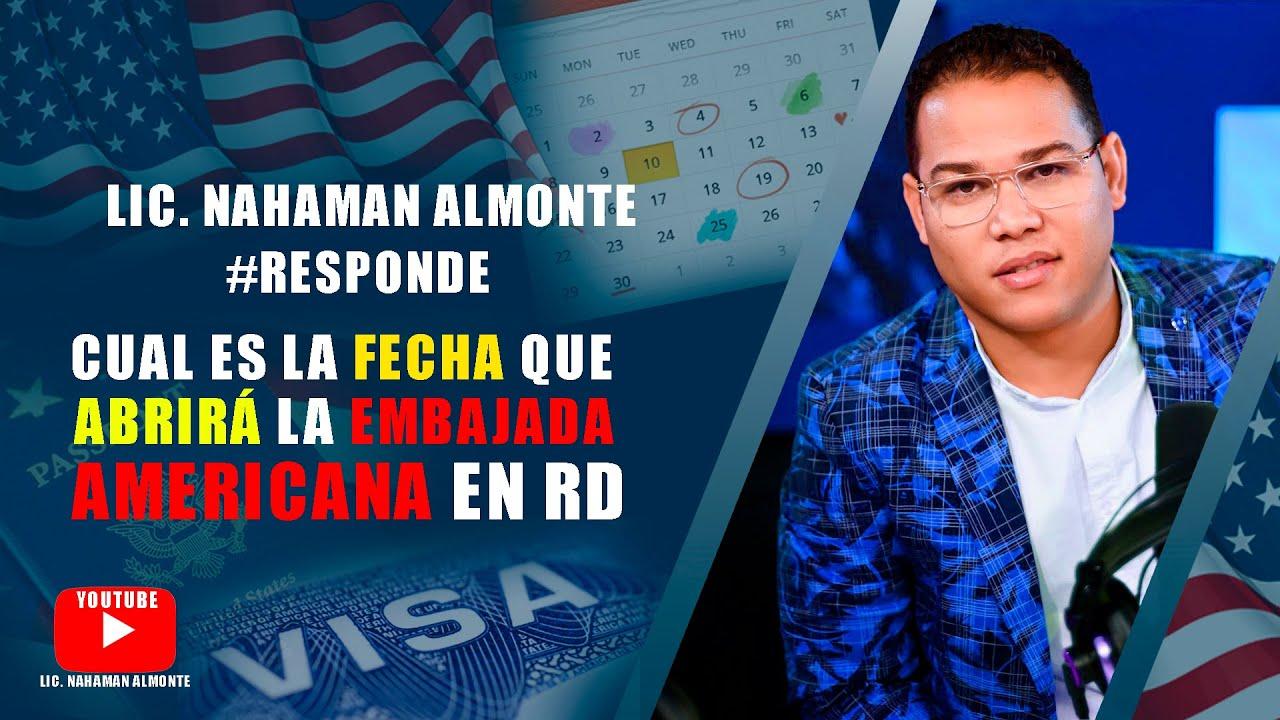 Cual es la Fecha que abrirá la Embajada Americana en RD Lic. Nahaman Almonte Habla de eso.