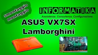 Notebook ASUS VX7SX Lamborghini Smontaggio, pulizia e montaggio   Disassembly and cleaning