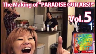 "Go!Go!TOMOKO/The Making of ""PARADISE GUITARS!!"" Vol.5  ""House of the Rising Sun""& ""Fire Engine"""
