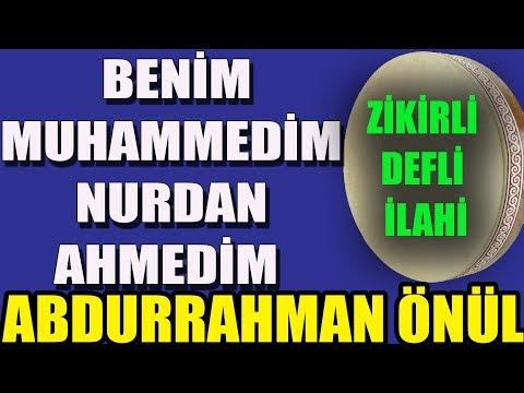 ABDURRAHMAN ÖNÜL BENİM MUHAMMEDİM NURDAN AHMEDİM ZİKİRLİ İLAHİ