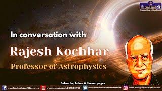 In Conversation with Prof. Rajesh Kochhar | Astrophysics Professor