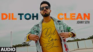 Johny Seth: Dil Toh Clean Official Audio Song | Latest Punjabi Songs 2021 | T-Series #PunjabiSong