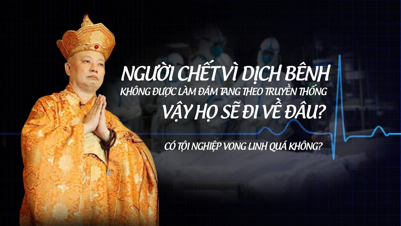 Người chết vì DI.CH BỆNH không được làm Đám Tang Truyền thống thì Vong Linh có siêu thoát không?