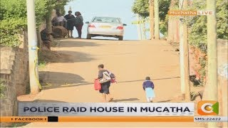 Police raid house in Muchatha believed to be used by Dusit attackers