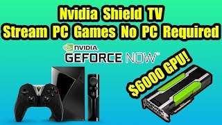 Nvidia Shield TV Play PC Games without a PC Geforce Now