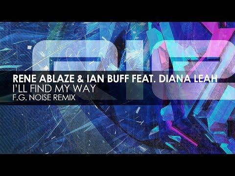 Rene Ablaze & Ian Buff featuring Diana Leah - I'll Find My Way (F.G. Noise Remix)