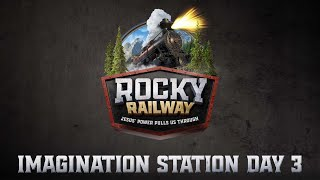 Rocky Railway Imagination Station | Day 3
