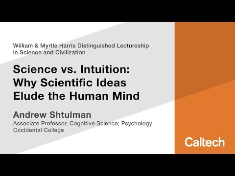 Science vs. Intuition: Why Scientific Ideas Elude the Human Mind - A. Shtulman - 5/17/2018