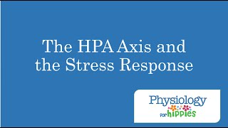 The HPA Axis and the Stress Response