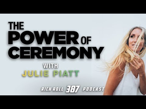 The Power Of Ceremony With Julie Piatt | Rich Roll Podcast