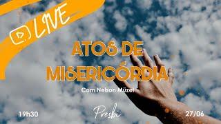 Atos de misericórdia - Nelson Müzel  |  Live da Presbi.