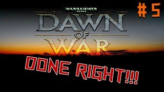 Dawn of War - Done Right!!! - Part 5