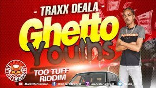 Traxx Deala - Ghetto Youths [Too Tuff Riddim] April 2019