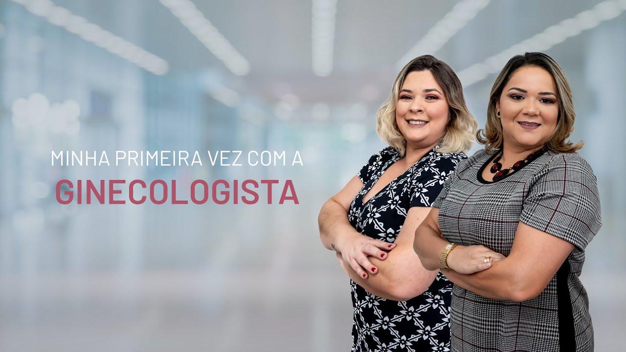 Minha primeira vez com a ginecologista | Dra. Barbara Andrade e Dra. Grasiela Benini