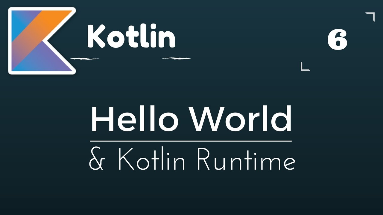 Kotlin Tutorial # 6 | Hello World in Kotlin & Kotlin Runtime