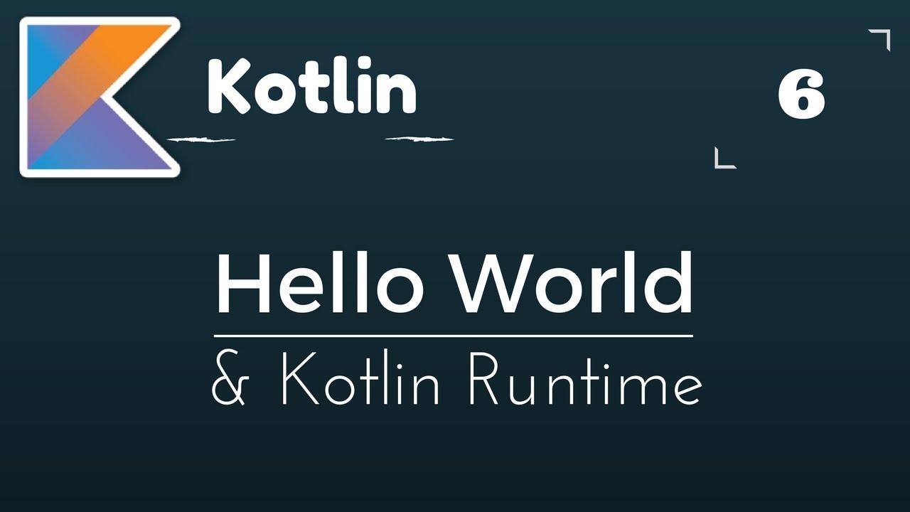 Kotlin Tutorial # 6 | Hello World in Kotlin & Kotlin Runtime