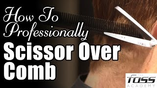 How To Scissor Over Comb (The Mayfair Barber) Foss Academy