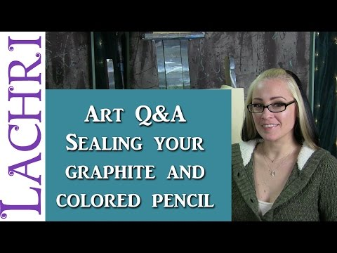 Art Q&A - sealing your graphite and Colored Pencil - w/ Lachri