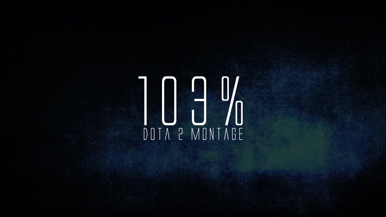 Dota 2 - 103% (Pro player montage) Videosu