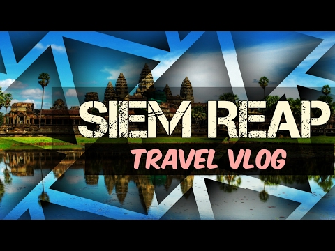 Siem Reap, Cambodia Travel Vlog 2017