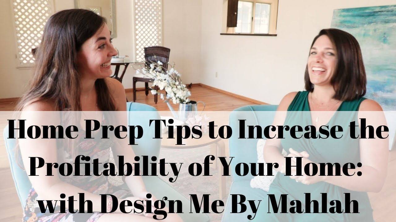 Home Prep Tips to Increase the Profitability of Your Home: with Design Me By Mahlah