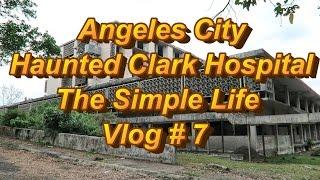 Angeles City Philippines : Haunted Clark Hospital Vlog # 7