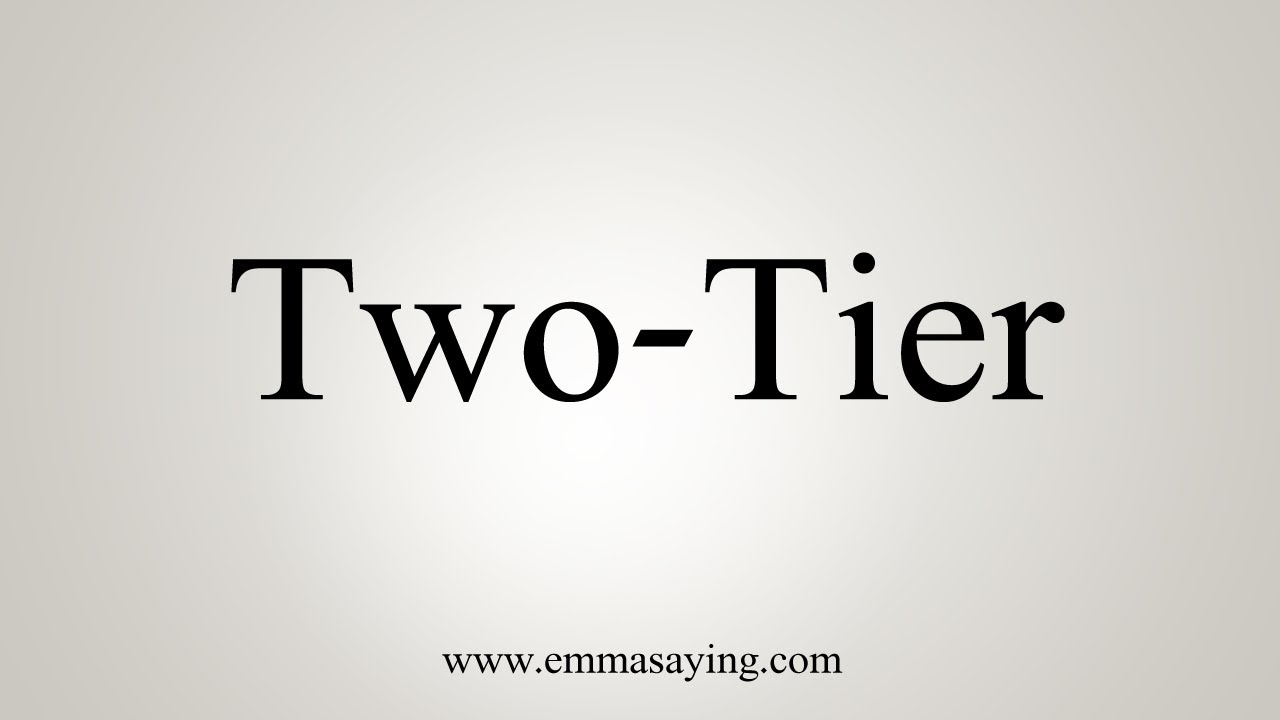 How To Say Two-Tier