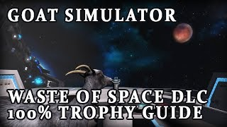 Goat Simulator - Waste of Space DLC 100% Trophy Guide