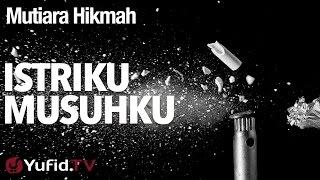 Mutiara Hikmah: Istriku Musuhku - Ustadz Ahmad Zainuddin, Lc.