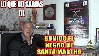 *** LO QUE NO SABIAS DE SONIDO EL NEGRO DE SANTA MARTHA ***