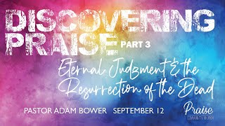 September 12, 2021 | Discovering Praise - Part III - Eternal Judgment & The Resurrection of the Dead