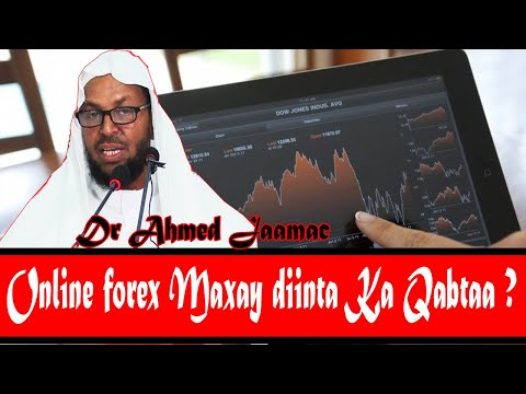 Online forex  Maxay diinta Islaamka ka qabtaa ? Sideesa u shaqeeyaa ?    Sh Dr Ahmed Jaamac