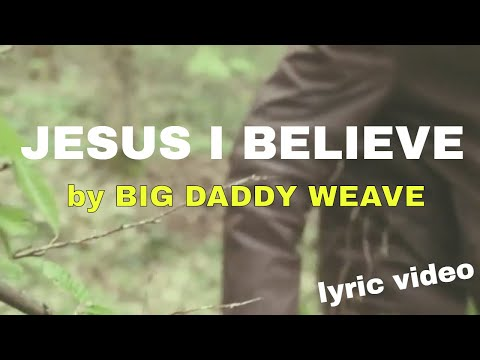 Jesus I Believe by Big Daddy Weave (Lyric Video) | Christian Worship Music