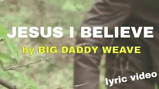Jesus I Believe by Big Daddy Weave (Lyric Video) | Christian Worship Music