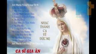 Những bài hát Thánh ca về Đức Mẹ hay nhất của Gia Ân