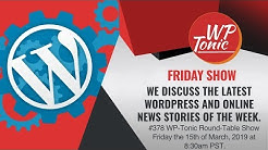 #378 WP-Tonic Round-Table Show Friday the 15th of March, 2019 at 8:30am PST.