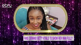 Fans Demand Betty kyalo To Show Her Man Fully