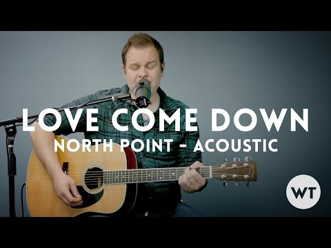 Love Come Down - North Point InsideOut - acoustic with chords