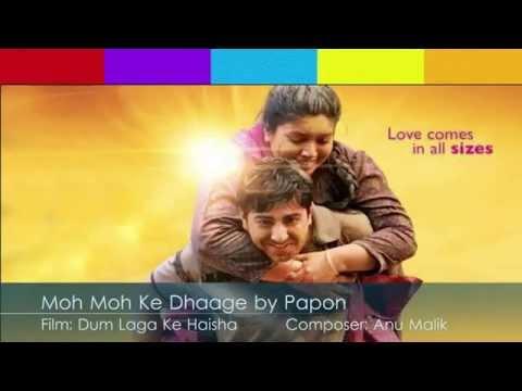 Moh Moh Ke Dhaage Song with Lyrics - Papon - Dum Laga Ke Haisha