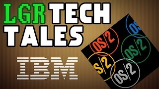 LGR Tech Tales - IBM OS/2's Fight Against Windows