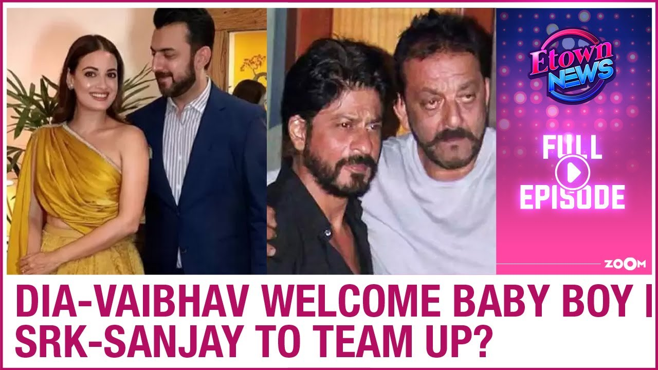 Dia & Vaibhav blessed with a baby boy | Shah Rukh & Sanjay to team up for Rakhee? | E-Town News
