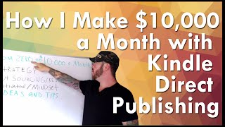 Exactly How I Make $10,000 a Month with Kindle Publishing - KDP Success Series