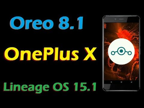 How To Update Android Oreo 8 1 in OnePlus X (Lineage OS 15 1) Installation  and Full Review