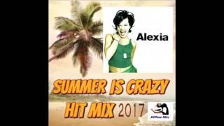 ALEXIASummerIs Crazy HIT MIX 2017