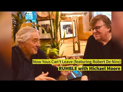 "Ep. 4: Now Yous Can't Leave (Featuring Robert De Niro) [""RUMBLE With Michael Moore"" Podcast]"