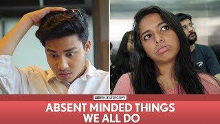 FilterCopy | Absent Minded Things We All Do | Ft. Aniruddha Banerjee, Nayana Shyam, Viraj