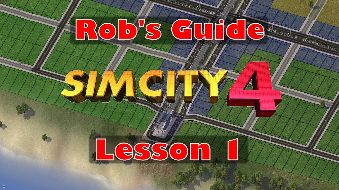 Rob's Guide to SimCity 4 - Lesson 1 - Basic Concepts, Zoning and Utilities for Your First City
