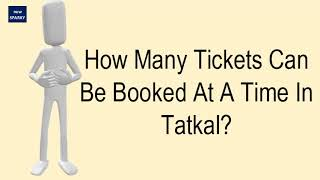 How Many Tickets Can Be Booked At A Time In Tatkal?