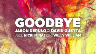 Jason Derulo x David Guetta - Goodbye (Lyrics) ft. Nicki Minaj and Willy William