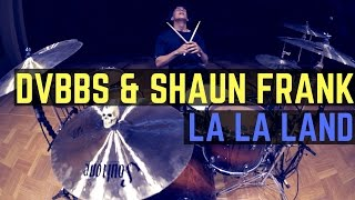 DVBBS & Shaun Frank - LA LA LAND | Matt McGuire Drum Cover